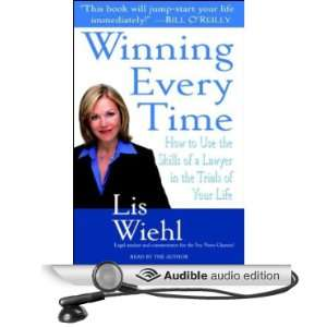 : Winning Every Time: How to Use the Skills of a Lawyer in the Trials