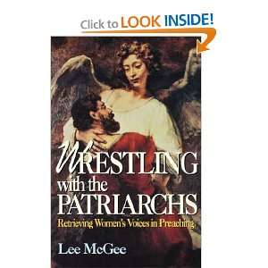 Wrestling with the Patriarchs Retrieving Womens Voices in Preaching