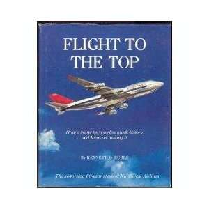 Flight to the Top How a Home Town Airline Made Historyand Keeps on