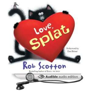 Love, Splat (Audible Audio Edition) Rob Scotton, Dan Bittner Books