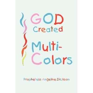 God Created Multi Colors (9781425780937) Angeline Dickson Books