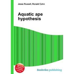 Aquatic ape hypothesis: Ronald Cohn Jesse Russell: Books