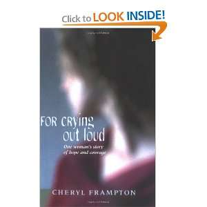 For Crying Out Loud (9780954323400): Cheryl Frampton: Books
