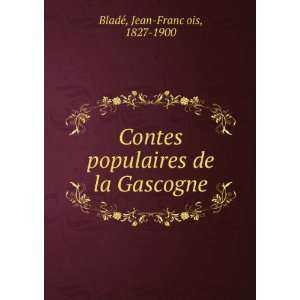 populaires de la Gascogne: Jean François, 1827 1900 BladeÌ: Books