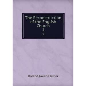 of the English Church: Roland G. (Roland Greene) Usher: Books