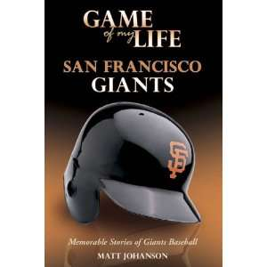 Game of My Life San Francisco Giants Memorable Stories of Giants