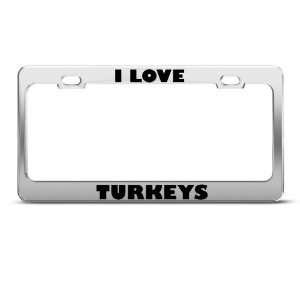 I Love Turkeys Turkey Bird Animal license plate frame