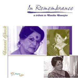 In Remembrance  a tribute to Kanika Banerjee: Banani Ghosh: Music