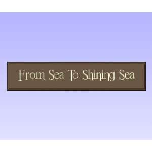 Decorative Wood Sign Plaque Wall Decor with Quote From Sea To Shining