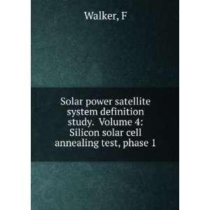 Solar power satellite system definition study. Volume 4: Silicon solar