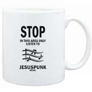 Mug White  STOP   In this area only listen to Jesuspunk