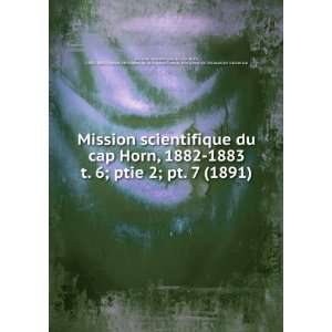 Mission scientifique du cap Horn, 1882 1883. t. 6; ptie 2