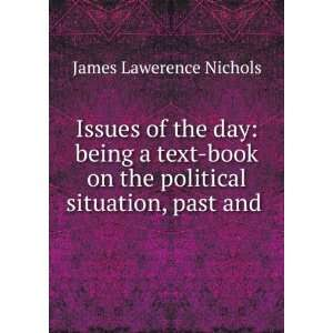 Issues of the day being a text book on the political situation, past