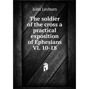 The soldier of the cross a practical exposition of Ephesians VI. 10 18