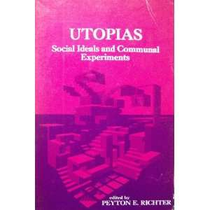Utopias Social Ideals and Communal Experiments Peyton Richter Books