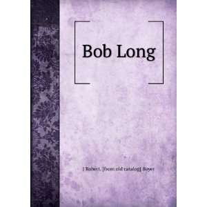 Bob Long J Robert. [from old catalog] Boyer  Books