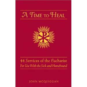Time to Heal: 50 Prayer Services for the Sick and Homebound: John