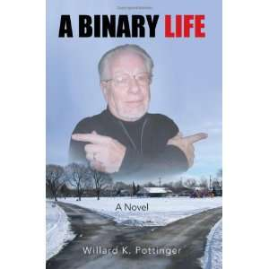 Binary Life A Novel (9781425749699) Willard K. Pottinger Books
