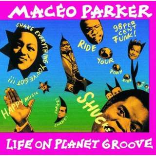 Life On Planet Groove Maceo Parker