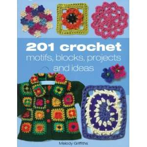 201 Crochet Motifs, Blocks, Projects & Ideas Arts, Crafts & Sewing