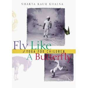 Fly Like A Butterfly: Yoga for Children [Paperback