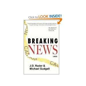Breaking News A Novel (9780984489824) J. D. Rader