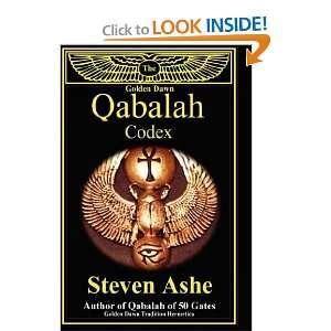 The Golden Dawn Qabalah Codex [Hardcover]: Steven Ashe