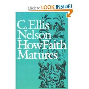 How Faith Matures (9780804207508): C. Ellis Nelson: Books