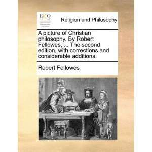 picture of Christian philosophy. By Robert Fellowes,  The second