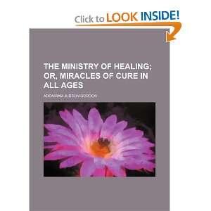 The ministry of healing (9781154355055): Adoniram Judson Gordon: Books