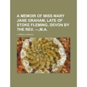 A memoir of Miss Mary Jane Graham, late of stoke Fleming