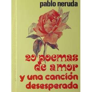 20 Poemas De Amor Y Una Cancion Desesperada / 20 Poems And A Desperate