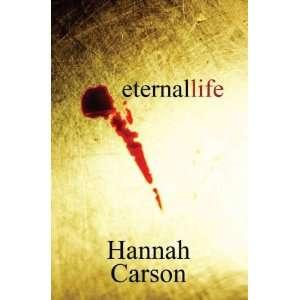 Eternal Life[ ETERNAL LIFE ] by Carson, Hannah (Author
