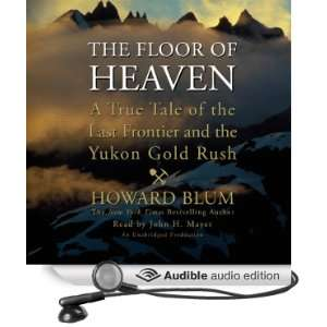 The Floor of Heaven A True Tale of the Last Frontier and the Yukon