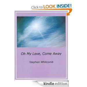 Oh My Love, Come Away Stephen Whitcomb, Robert Cassidy