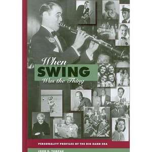 When Swing Was the Thing Personality Profiles of the Big Band Era