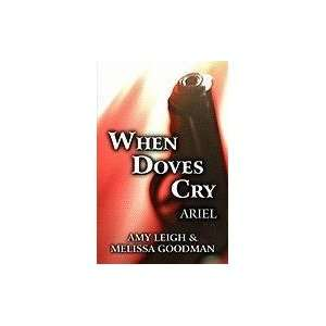 Doves Cry: Ariel (9781448938889): Amy Leigh, Melissa Goodman: Books