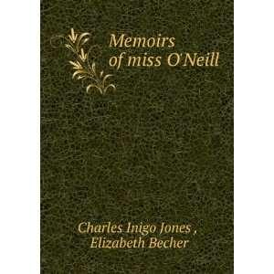 Memoirs of miss ONeill Elizabeth Becher Charles Inigo Jones  Books