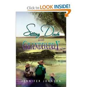 Sitting Down With Granddaddy (9781441553225): Jennifer Johnson: Books